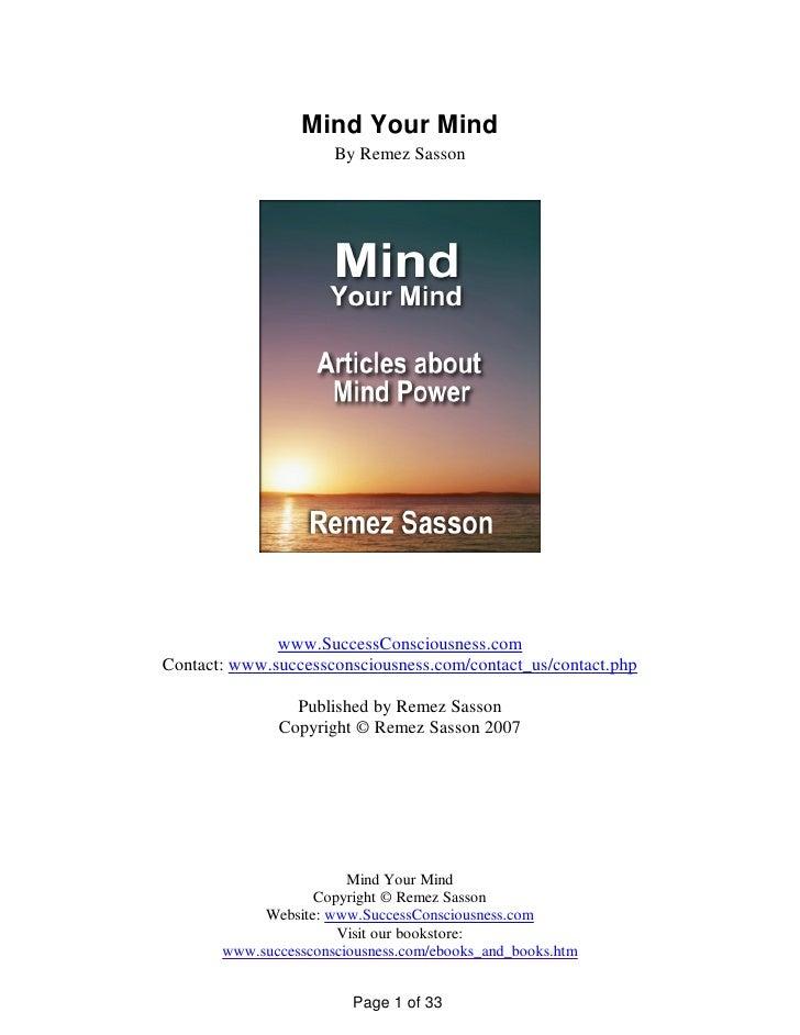 Mind Your Mind                       By Remez Sasson                   www.SuccessConsciousness.com Contact: www.successco...