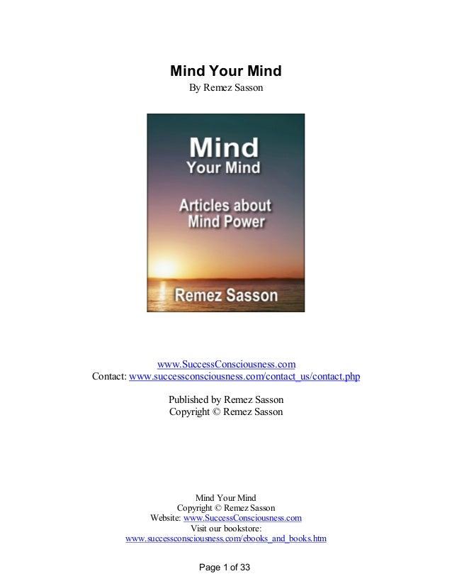 Mind Your Mind Copyright © Remez Sasson Website: www.SuccessConsciousness.com Visit our bookstore: www.successconsciousnes...