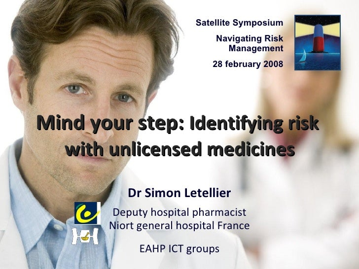 Mind your step:  Identifying risk  with unlicensed medicines Dr Simon Letellier   Deputy hospital pharmacist Niort general...