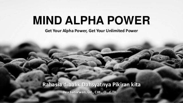 MIND ALPHA POWERGet Your Alpha Power, Get Your Unlimited PowerRahasia dibalik Dahsyatnya Pikiran kitaDea Sunarwan, CH., CH...