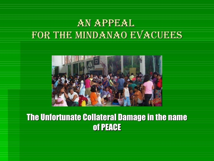 An APPEAL  FOR THE MINDANAO EVACUEES The Unfortunate Collateral Damage in the name of PEACE