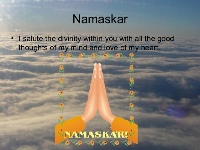 Namaskar • I salute the divinity within you with all the good thoughts of my mind and love of my heart.