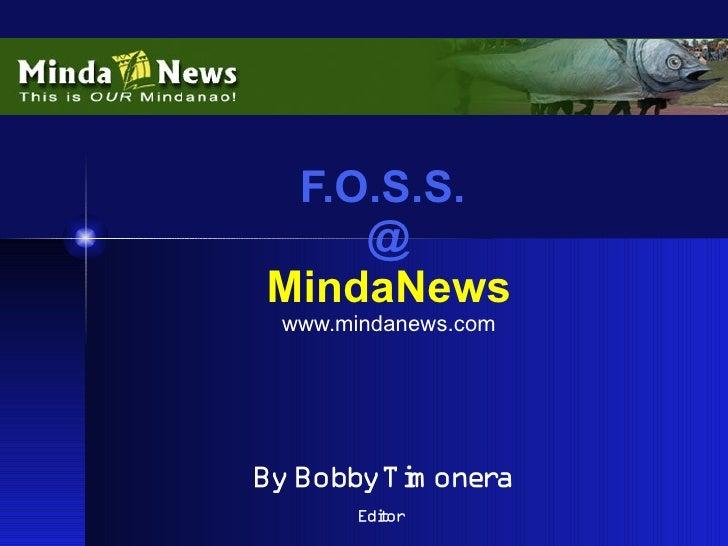 F.O.S.S.     @ MindaNews  www.mindanews.com     By BobbyTi oner          m     a       Edior         t