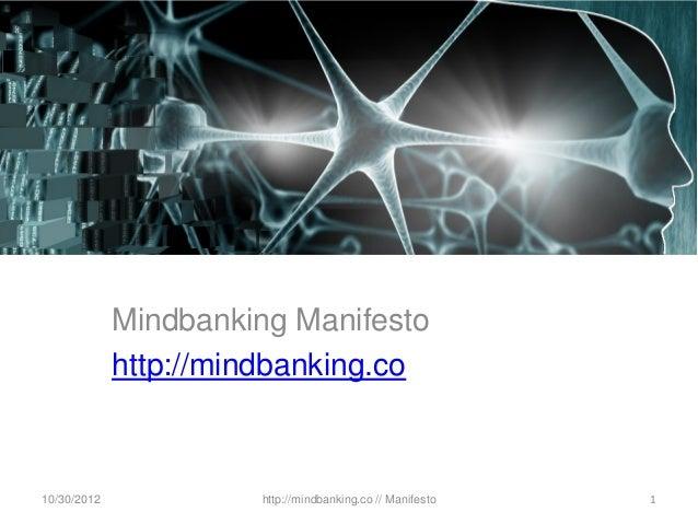 Mindbanking Manifesto             http://mindbanking.co10/30/2012            http://mindbanking.co // Manifesto   1