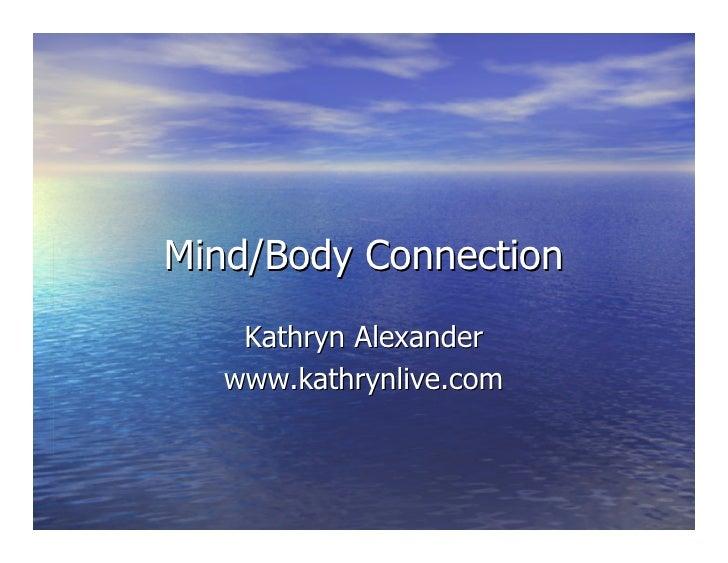 Mind/Body Connection     Kathryn Alexander    www.kathrynlive.com