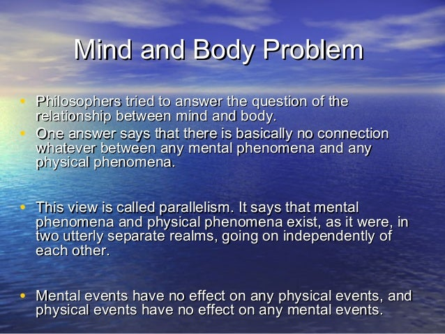 the mind body problem An introduction to the mind–body problem, covering all the proposed solutions and offering a powerful new one philosophers from descartes to kripke have struggled with the glittering prize of modern and contemporary philosophy: the mind-body problem.