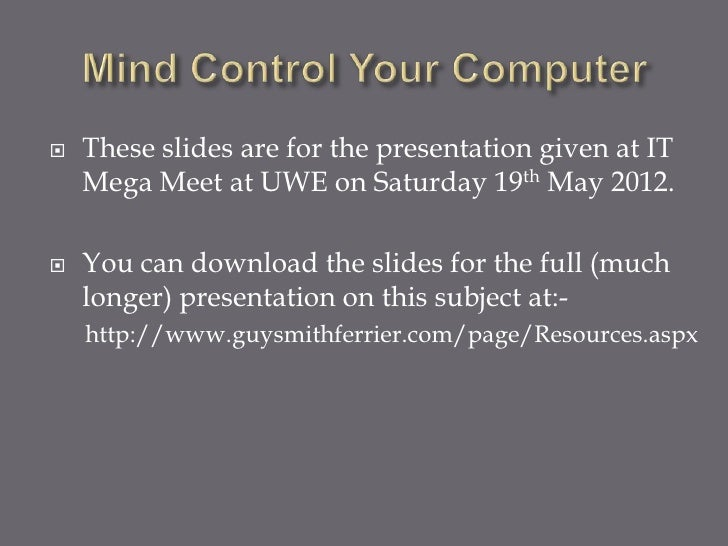    These slides are for the presentation given at IT    Mega Meet at UWE on Saturday 19th May 2012.   You can download t...