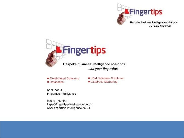 About Fingertips Intelligence• Help companies by :-            » Managing Data More Effectively            » Automating Re...