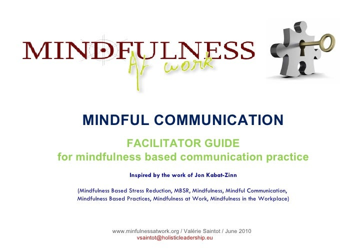 MINDFUL COMMUNICATION FACILITATOR GUIDE for mindfulness based communication practice Inspired by the work of Jon Kabat-Zin...