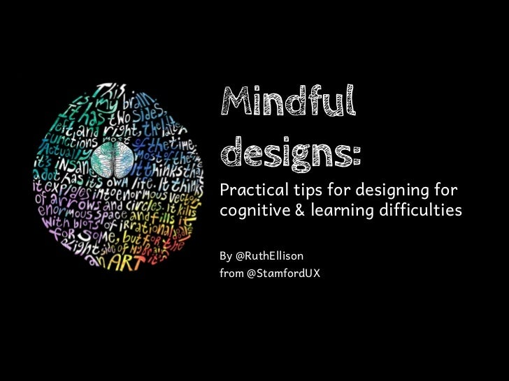 Mindfuldesigns:Practical tips for designing forcognitive & learning difficultiesBy @RuthEllisonfrom @StamfordUX