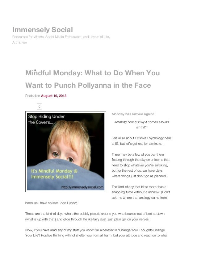 Mindful Monday: What to Do When You Want to Punch Pollyanna in the Face Posted on August 19, 2013 0 Monday has arrived aga...