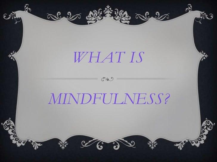 WHAT ISMINDFULNESS?