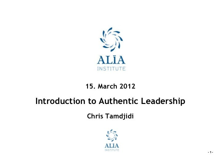 15. March 2012Introduction to Authentic Leadership            Chris Tamdjidi                                       -1-