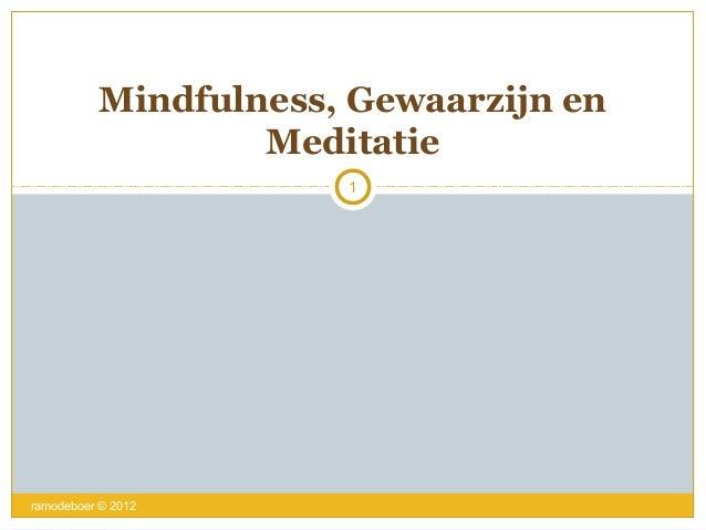 ramodeboer © 2012 Mindfulness, Gewaarzijn en Meditatie 1
