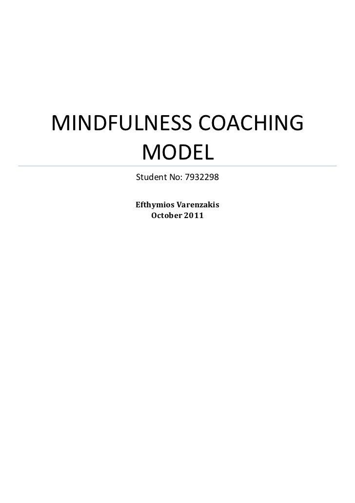 MINDFULNESS COACHING       MODEL      Student No: 7932298      Efthymios Varenzakis          October 2011