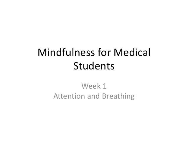 Mindfulness for Medical       Students           Week 1   Attention and Breathing