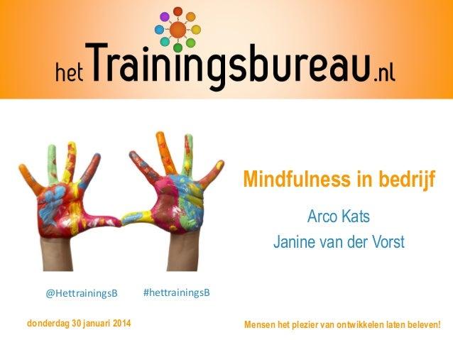 Mindfulness in bedrijf Arco Kats Janine van der Vorst @HettrainingsB donderdag 30 januari 2014  #hettrainingsB Mensen het ...