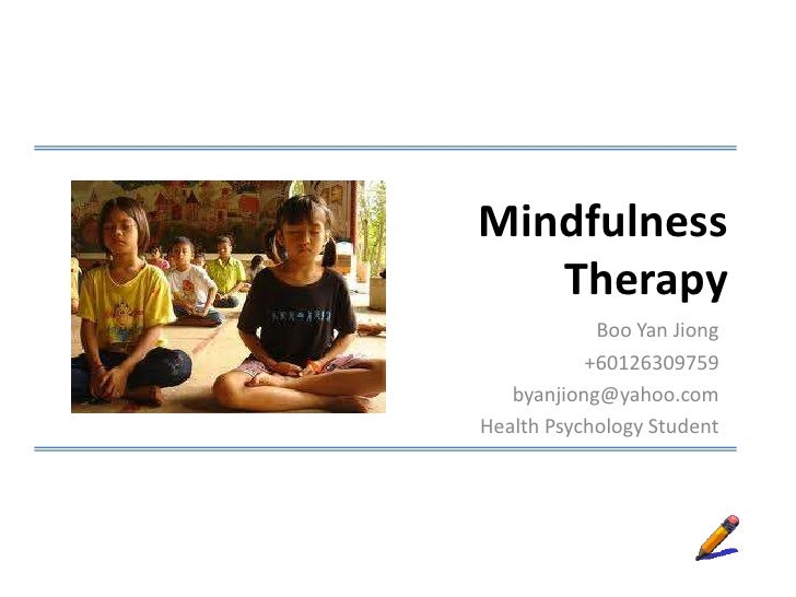 Mindfulness   Therapy            Boo Yan Jiong           +60126309759   byanjiong@yahoo.comHealth Psychology Student