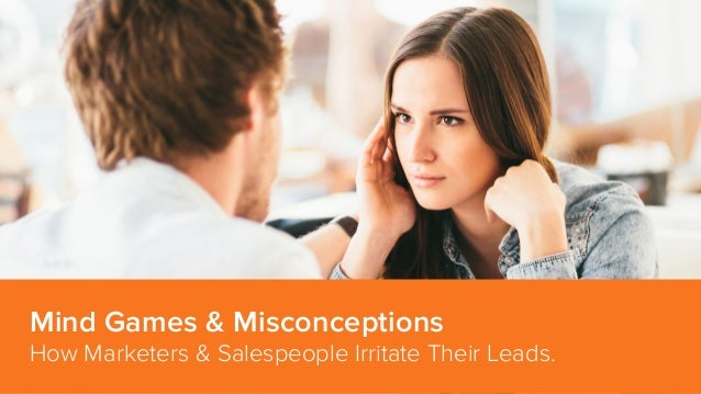 Mind Games and Misconceptions - How Marketers & Salespeople are Irritating Their Leads