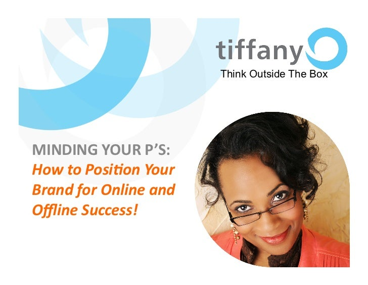 Think Outside The BoxMINDING YOUR P'S: How to Posi)on Your Brand for Online and  Offline Success!