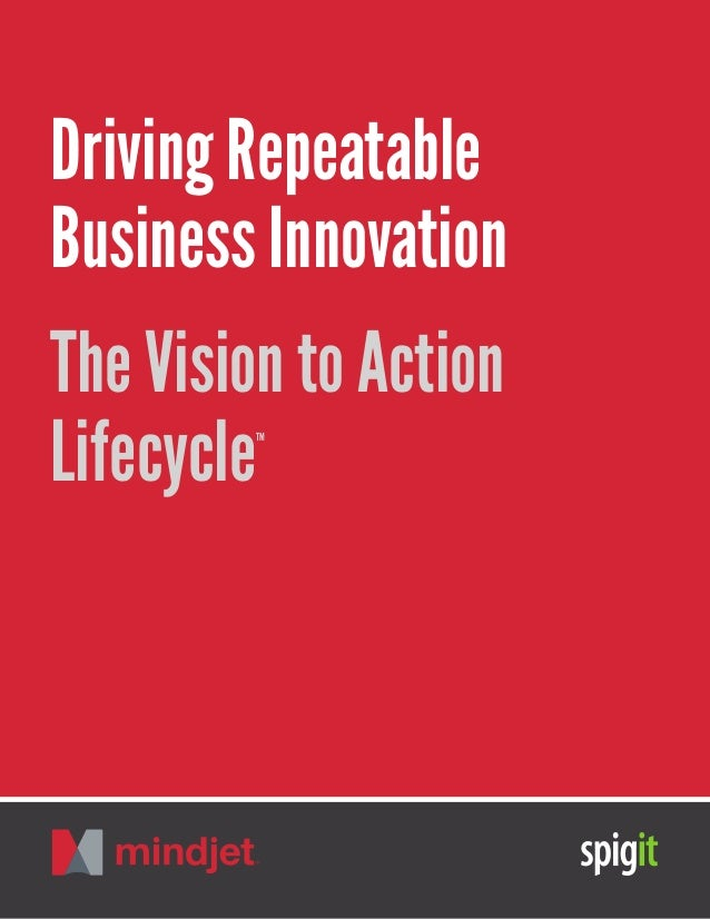 Driving Repeatable Business Innovation: The Vision to Action Lifecycle