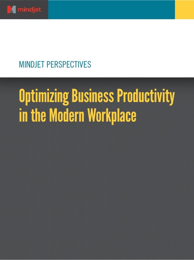 MINDJET PERSPECTIVES  Optimizing Business Productivity in the Modern Workplace