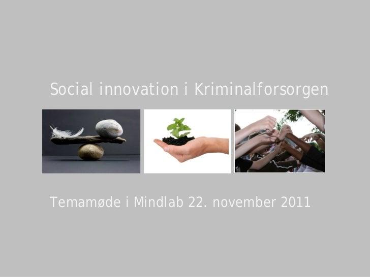 Social innovation i KriminalforsorgenTemamøde i Mindlab 22. november 2011