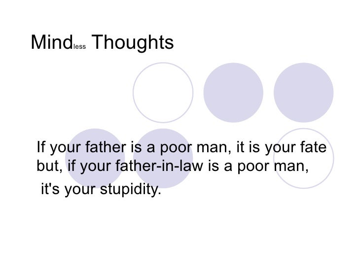 Mind less  Thoughts  If your father is a poor man, it is your fate but, if your father-in-law is a poor man, it's your stu...