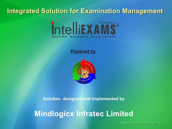 Solution  designed and implemented by Mindlogicx Infratec Limited Integrated Solution for Examination Management  Powered by