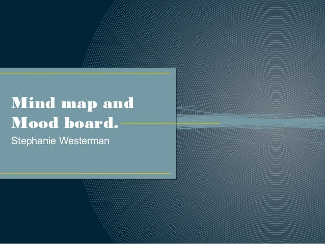 Mind map and Mood board. Stephanie Westerman