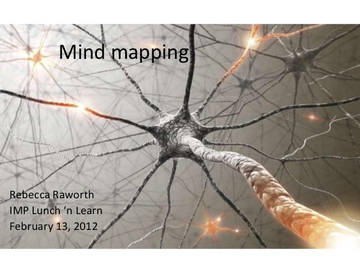 Mind mappingRebecca RaworthIMP Lunch 'n LearnFebruary 13, 2012
