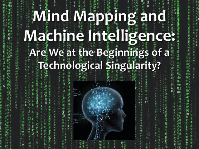 Mind Mapping and Machine Intelligence: Are We at the Beginnings of a Technological Singularity?