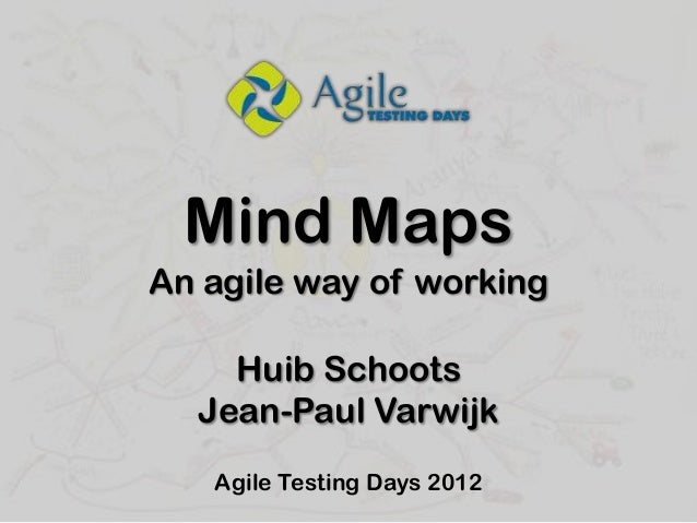 Mind MapsAn agile way of working    Huib Schoots  Jean-Paul Varwijk   Agile Testing Days 2012