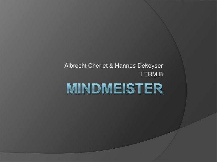 MindMeister<br />AlbrechtCherlet & Hannes Dekeyser<br />1 TRM B<br />