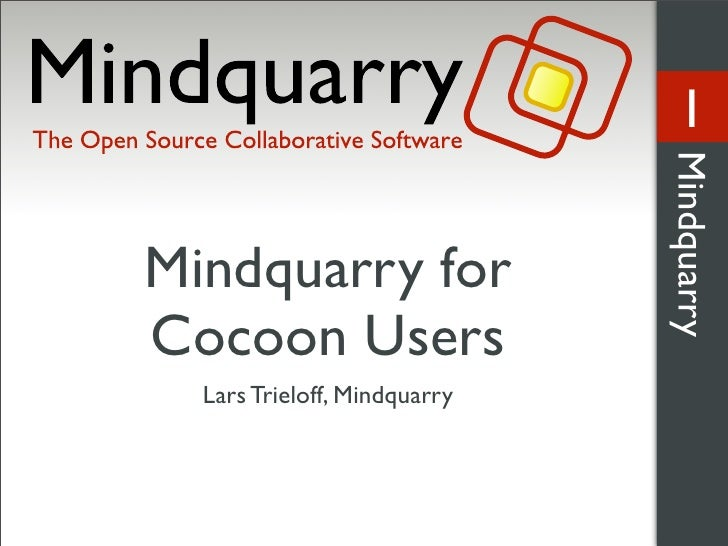 1                                   Mindquarry Mindquarry for Cocoon Users   Lars Trieloff, Mindquarry