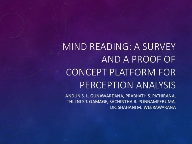 MIND READING: A SURVEY AND A PROOF OF CONCEPT PLATFORM FOR PERCEPTION ANALYSIS ANDUN S. L. GUNAWARDANA, PRABHATH S. PATHIR...