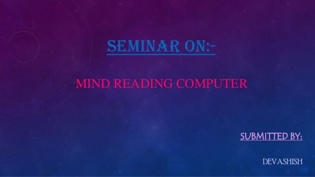 SEMINAR ON:- MIND READING COMPUTER SUBMITTED BY: DEVASHISH