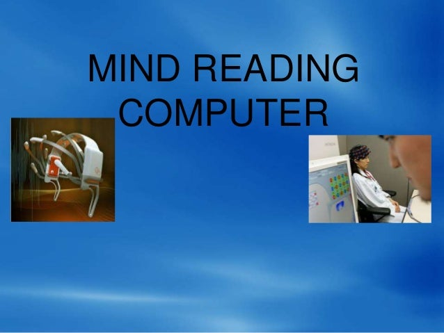 mind reading computers Tech industry coming soon: mind-reading computers an emotionally aware computer being developed by britons and americans will be able to read an individual's thoughts.