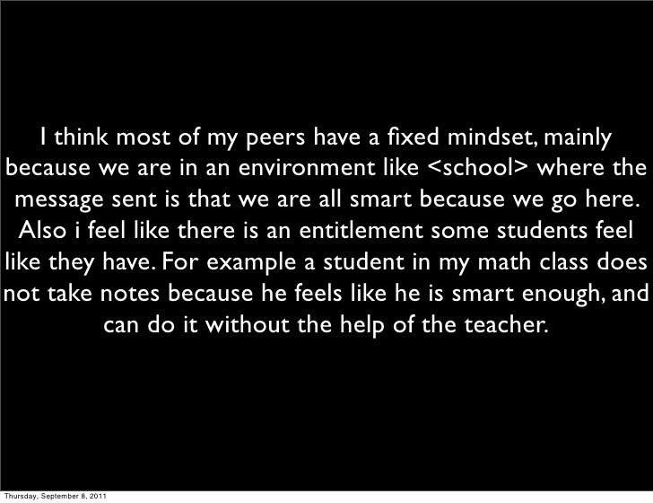 I think most of my peers have a fixed mindset, mainlybecause we are in an environment like <school> where the  message sent...