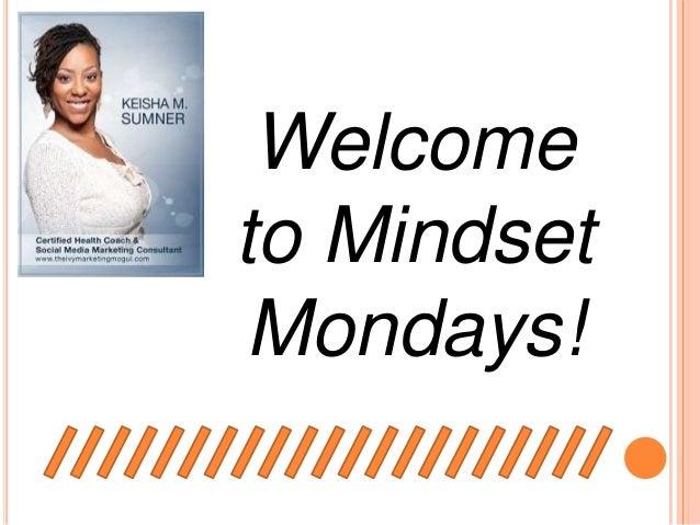 Welcometo MindsetMondays!