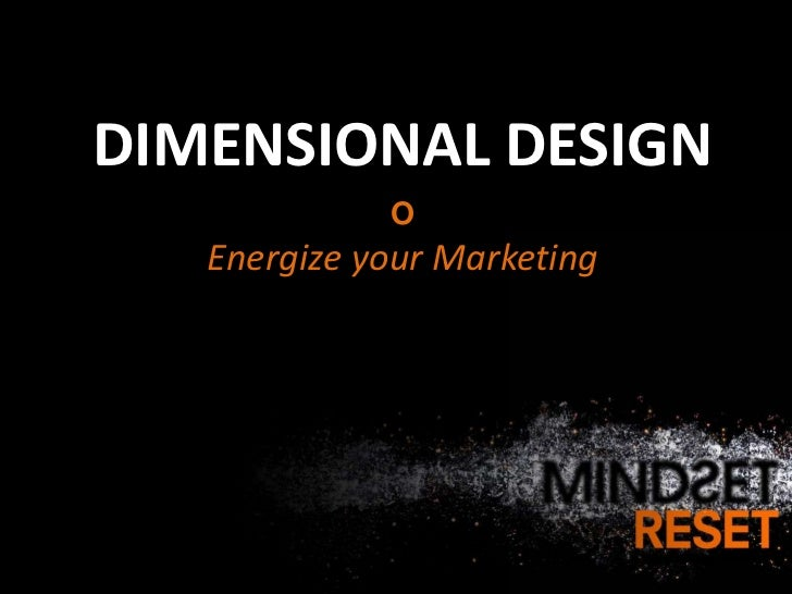 DIMENSIONAL DESIGN             O   Energize your Marketing