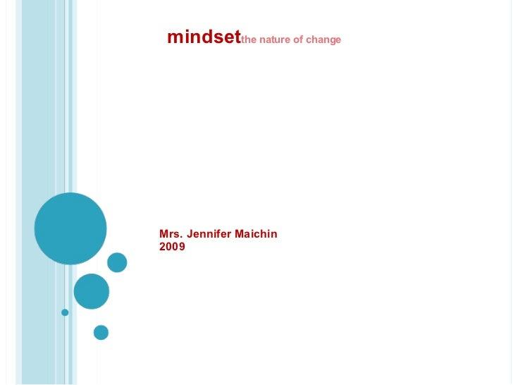 Mrs. Jennifer Maichin  2009 mindset the nature of change