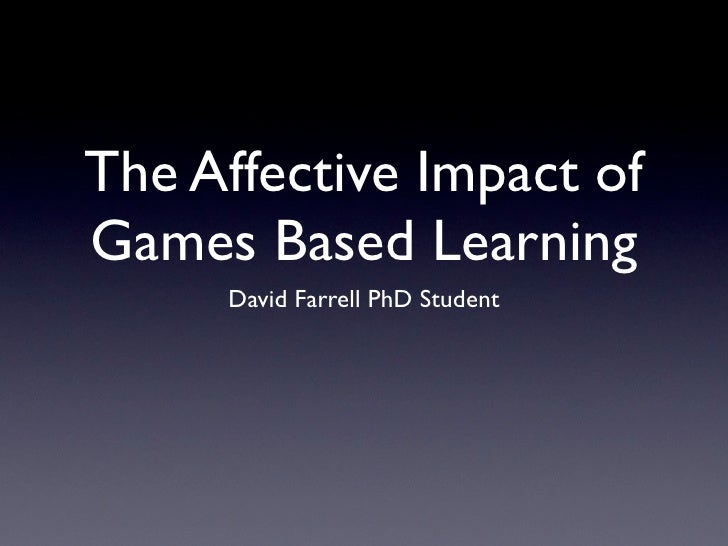 The Affective Impact ofGames Based Learning     David Farrell PhD Student