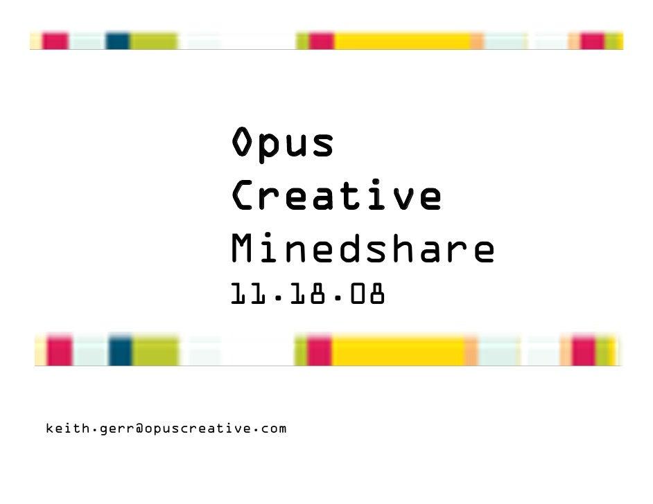 Opus                     Creative                     Minedshare                     11.18.08   keith.gerr@opuscreative.com
