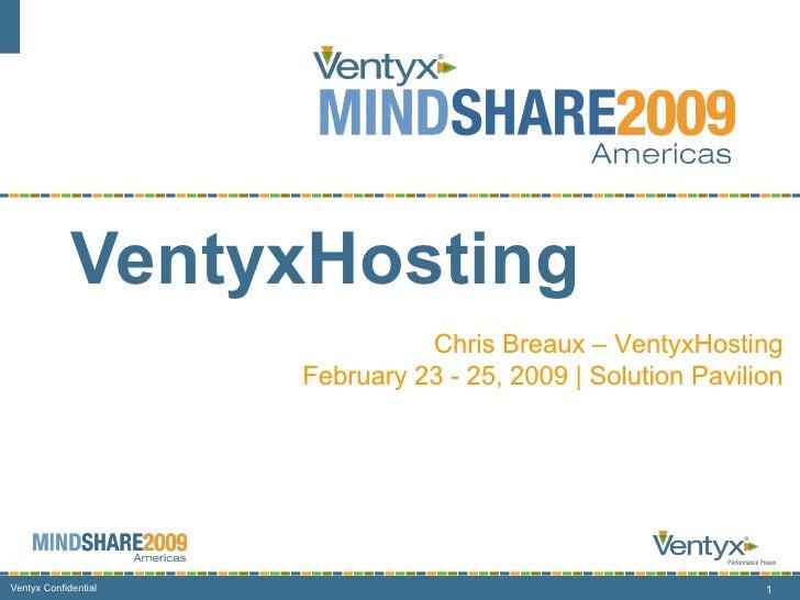 VentyxHosting Chris Breaux – Director, VentyxHosting February 23-26, 2009 Chris Breaux – VentyxHosting February 23 - 25, 2...