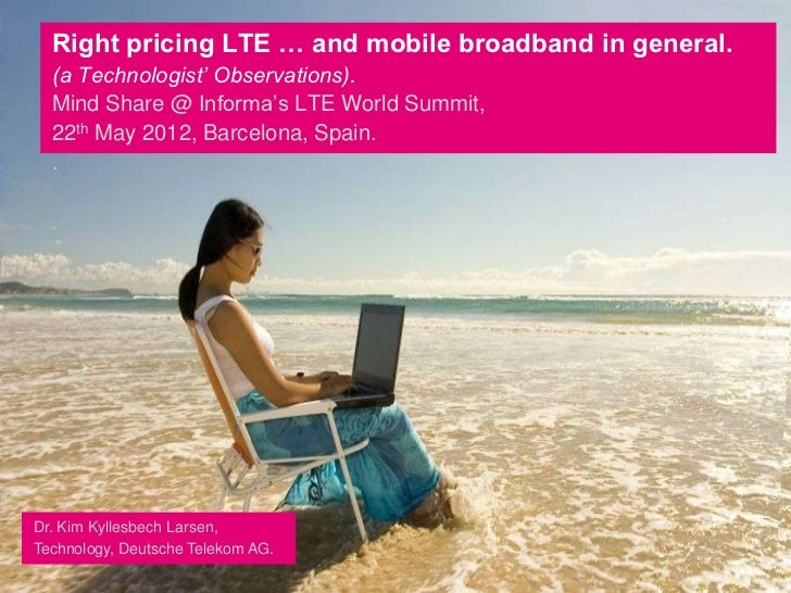 Right pricing LTE … and mobile broadband in general.  (a Technologist' Observations).  Mind Share @ Informa's LTE World Su...