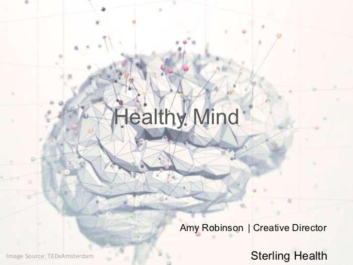 Healthy Mind                                    Amy Robinson | Creative DirectorImage Source: TEDxAmsterdam               ...