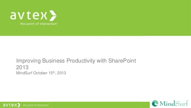 Improving Business Productivity with SharePoint 2013 MindSurf October 15th, 2013