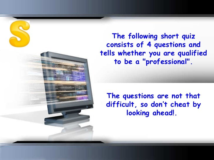"""The following short quiz consists of 4 questions and tells whether you are qualified to be a """"professional"""".  T..."""