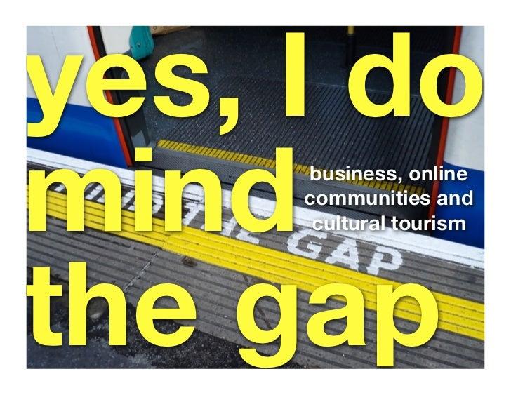 Yes, I DO Mind the Gap